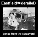 EASTFIELD DERAILED - SONGS FROM THE SCRAPYARD